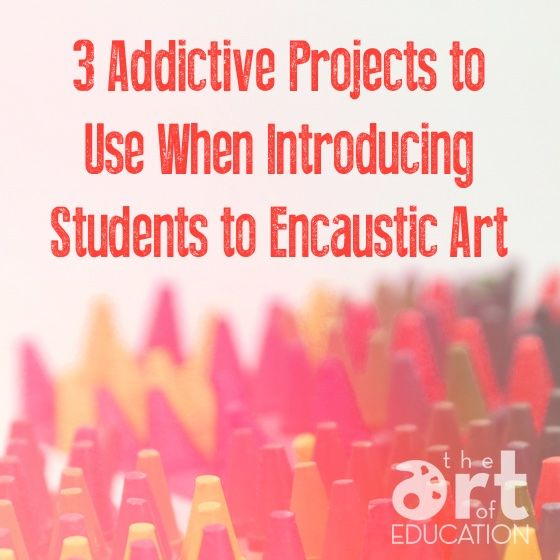 3 Addictive Projects to Use When Introducing Students to Encaustic Art