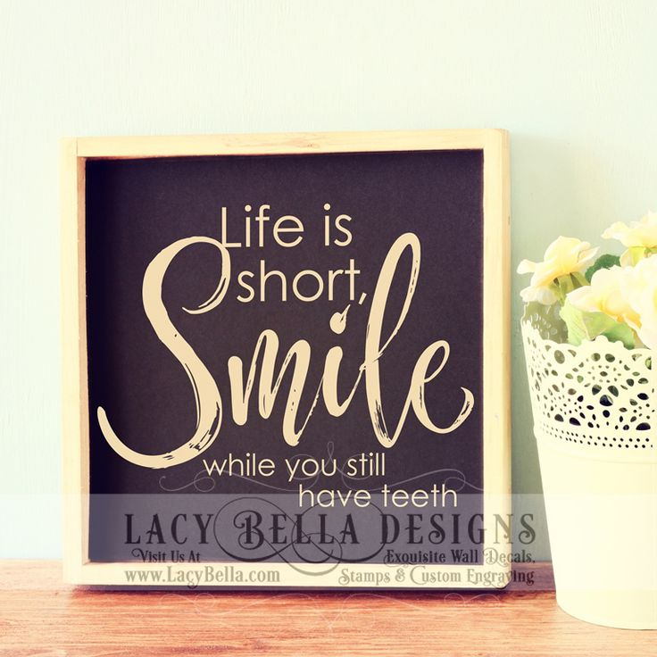 """Life Is Short Smile While You Still Have Teeth"" www.lacybella.com 