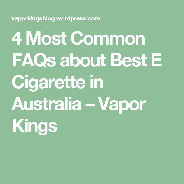 4 Most Common FAQs about Best E Cigarette in Australia – Vapor Kings