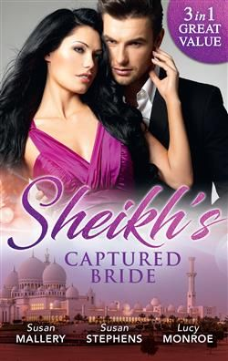 Mills & Boon™: Sheikh's Captured Bride by Susan Mallery, Lucy Monroe, Susan Stephens