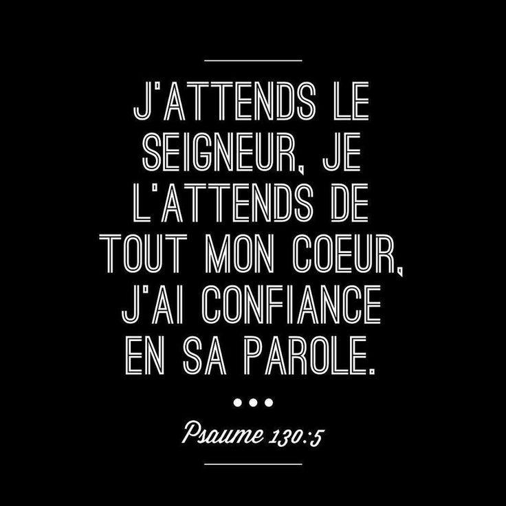 Psaume 130:4 Mais le pardon se trouve auprès de toi, Afin qu'on te craigne. 5 J'espère en l'Eternel, mon âme espère, Et j'attends sa promesse.