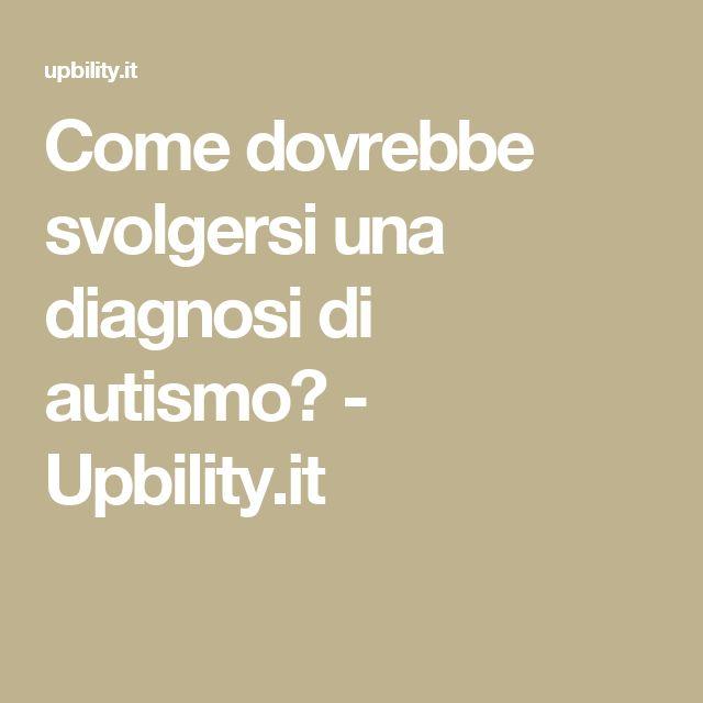 Come dovrebbe svolgersi una diagnosi di autismo? - Upbility.it