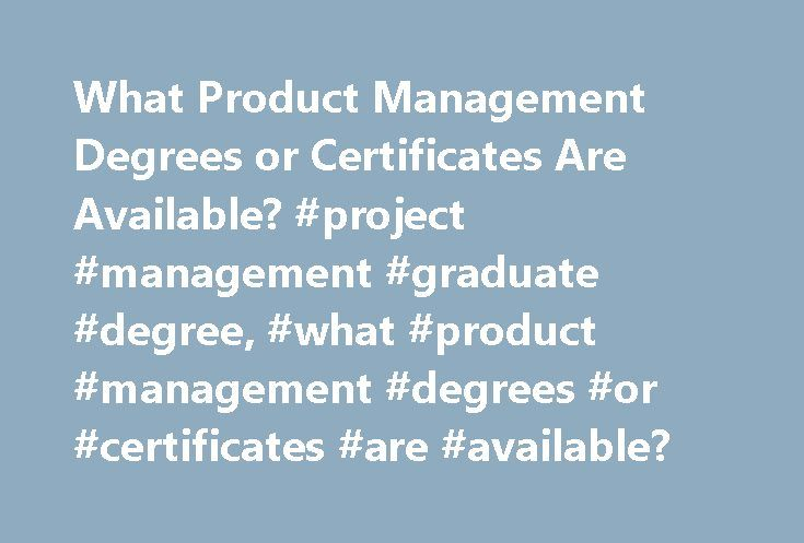 What Product Management Degrees or Certificates Are Available? #project #management #graduate #degree, #what #product #management #degrees #or #certificates #are #available? http://ohio.nef2.com/what-product-management-degrees-or-certificates-are-available-project-management-graduate-degree-what-product-management-degrees-or-certificates-are-available/  # What Product Management Degrees or Certificates Are Available? Product management degrees and certificate programs are available at the…