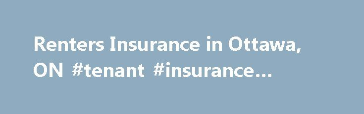 Renters Insurance in Ottawa, ON #tenant #insurance #ottawa http://malta.remmont.com/renters-insurance-in-ottawa-on-tenant-insurance-ottawa/  # Thinking about Renters Insurance in Ottawa? Did you know that most landlords require you to have renters insurance in Ottawa and, even if it's not a requirement, your landlord's insurance will NOT cover the cost of replacing your belongings? Of course price will be a factor when choosing from insurance quotes, but it shouldn't be the only detail…