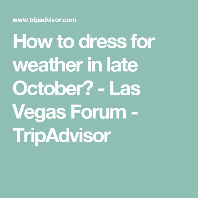 How to dress for weather in late October? - Las Vegas Forum - TripAdvisor