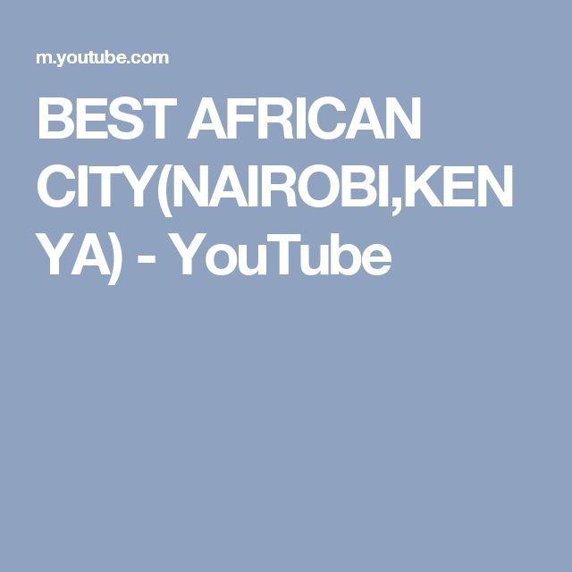 BEST AFRICAN CITY(NAIROBI,KENYA) - YouTube
