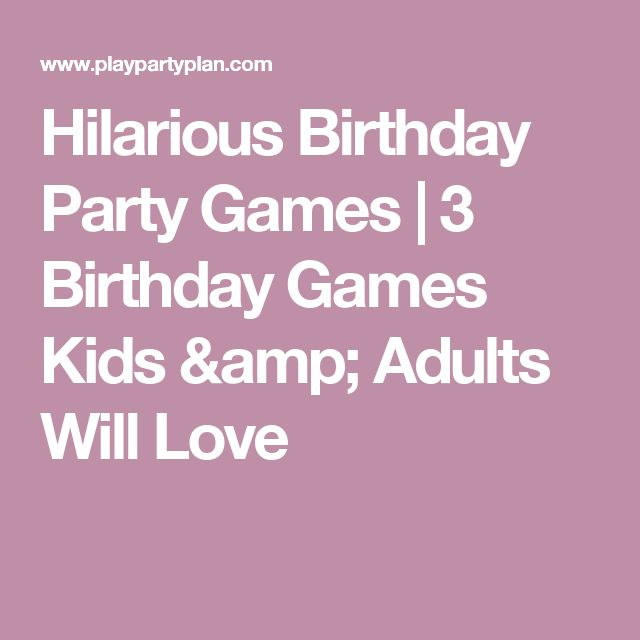 Hilarious Birthday Party Games | 3 Birthday Games Kids & Adults Will Love