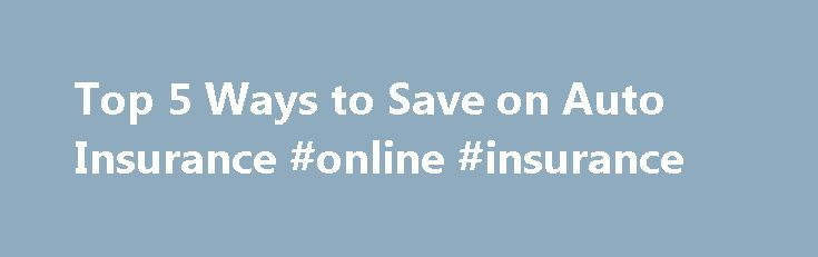 Top 5 Ways to Save on Auto Insurance #online #insurance http://insurance.remmont.com/top-5-ways-to-save-on-auto-insurance-online-insurance/  #save on car insurance # Top 5 Ways to Save on Auto Insurance These days everyone s looking for ways to save money, but many people renew their auto insurance without thinking about it. So before you pay for the same old policy, here are five tips that could help you save on your auto […]The post Top 5 Ways to Save on Auto Insurance #online #insurance…