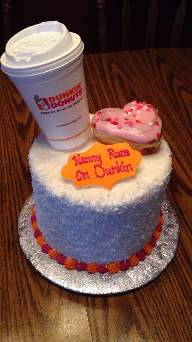 "Dunkin donuts birthday cake ""Nanny runs on dunkin"""