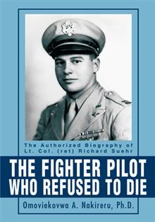 The Fighter Pilot Who Refused To Die, The Authorized Biography of The Lt. Col. (Ret) Richard Suehr. This is the story of a fighter pilot who crashed his plane twice during combat missions in World War ll. In his first crash at Brisbane, Australia he was lost in the jungle for ten days. Alone in the jungle, he survived an alligator attack, avoided death by wild buffaloes, and slept in tree tops. He stayed alive by eating wild fruits and vegetation before crews from a passing train rescued…