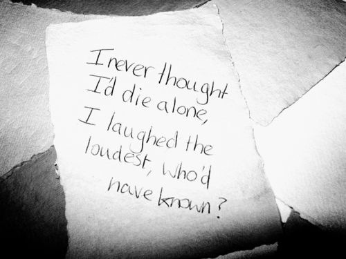 I never thought Id die alone, I laughed the loudest whod have known. Adams Song - Blink 182