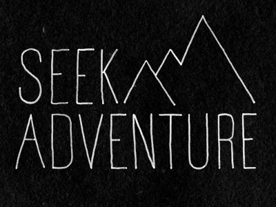 There is no doubt about it. Everyone need's to seek adventure!