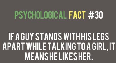 If a guy stands with his legs apart while talking to a girl, it means he likes her.