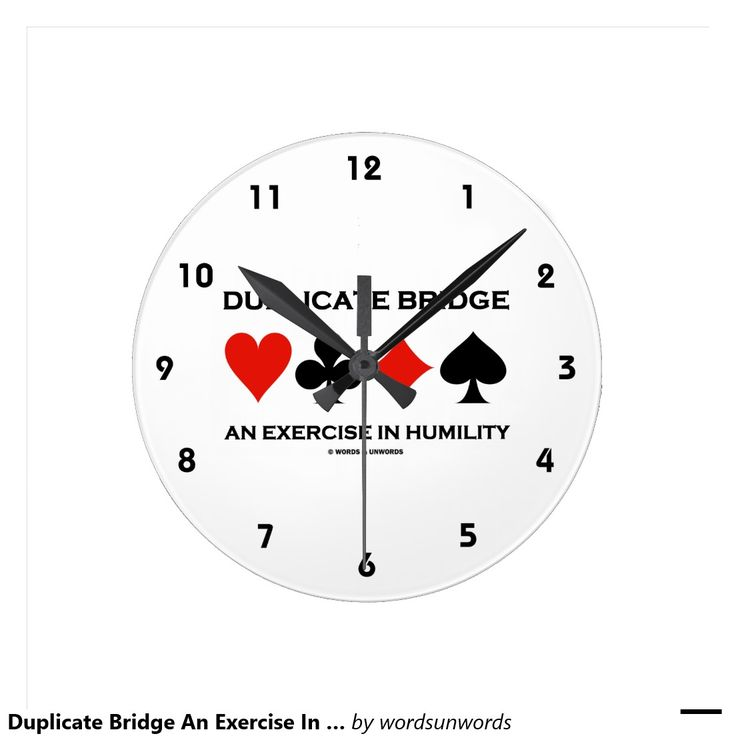 """Duplicate Bridge An Exercise In Humility (Humor) Round Wallclocks #duplicatebridge #anexercise #humility #humor #acbl #bridgegame #cardsuits #wordsandunwords Here's a clock that any duplicate bridge player will enjoy featuring the four card suits along with the saying """"Duplicate Bridge An Exercise In Humility""""."""
