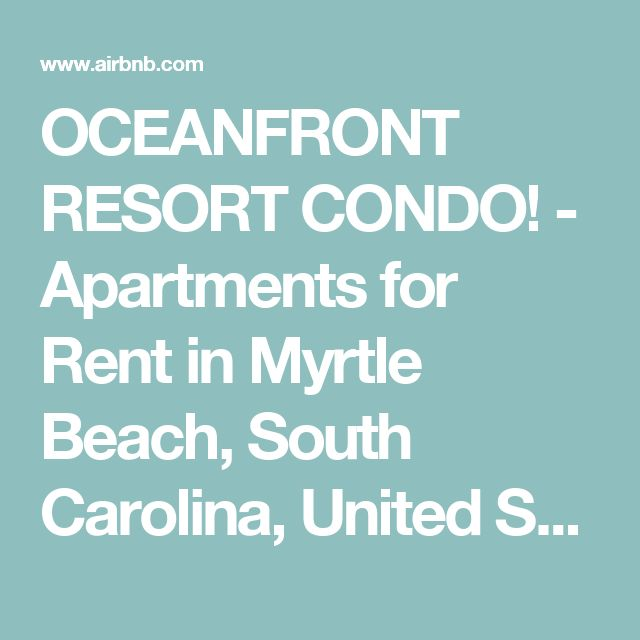OCEANFRONT RESORT CONDO! - Apartments for Rent in Myrtle Beach, South Carolina, United States