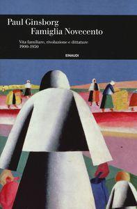 Libro Famiglia Novecento. Vita familiare, rivoluzione e dittature 1900-1950 Paul Ginsborg
