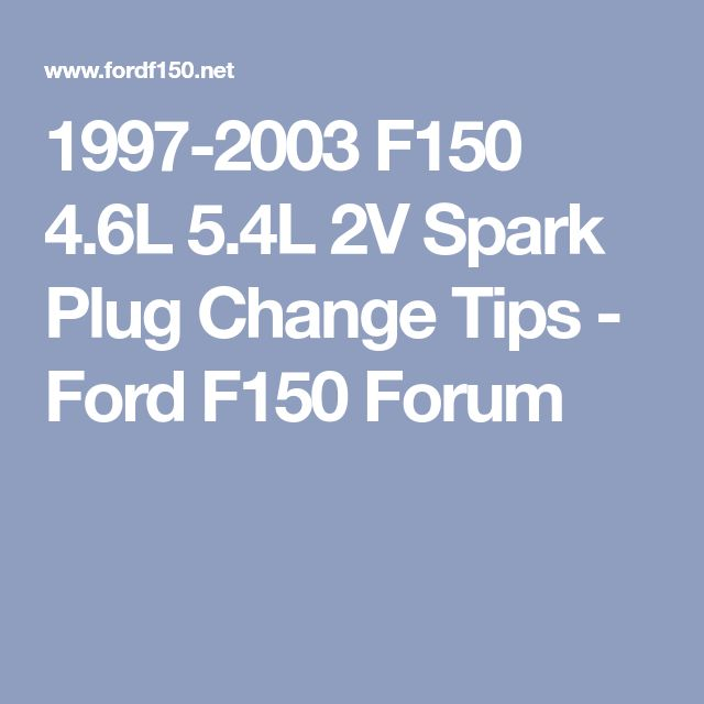 1997-2003 F150 4.6L 5.4L 2V Spark Plug Change Tips - Ford F150 Forum