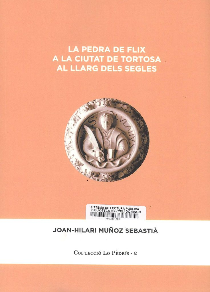 Muñoz i Sebastià, Joan Hilari La Pedra de Filx a la ciutat de Tortosa al llarg dels segles. Flix : Associació Cultural la Cana, 2017