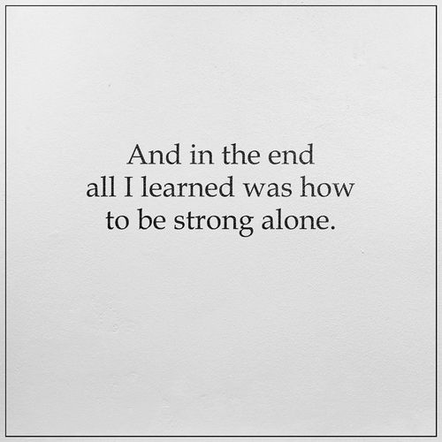 should read 'on my own' i am never alone. Thank God