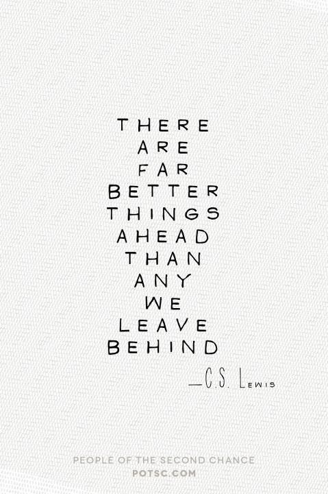 "Keyword = Leave: ""There are far better things ahead than any we leave behind."" -C.S. Lewis"