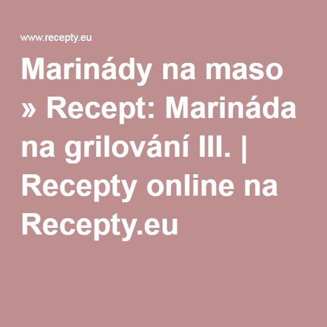 Marinády na maso » Recept: Marináda na grilování III. | Recepty online na Recepty.eu