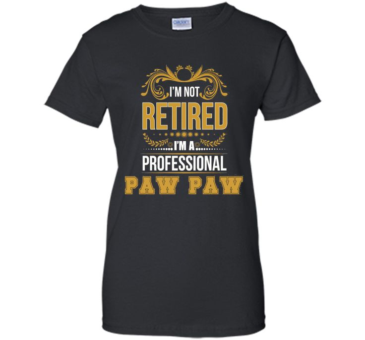 I'm Not Retired I'm A Professional PAW PAW T-shirt Funny Tee