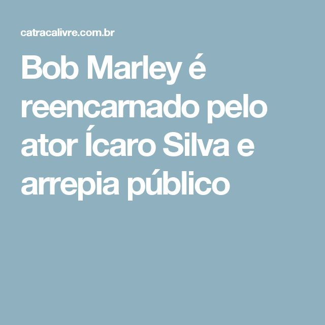 Bob Marley é reencarnado pelo ator Ícaro Silva e arrepia público