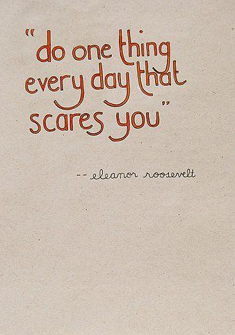 ~ Eleanor Roosevelt