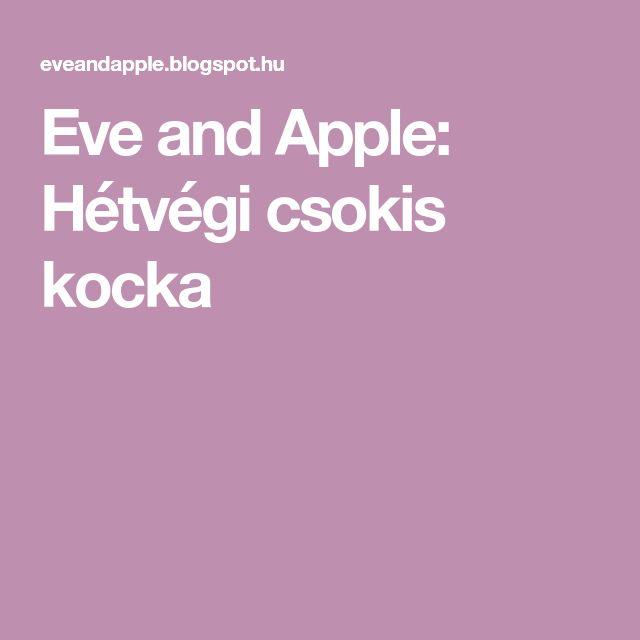 Eve and Apple: Hétvégi csokis kocka