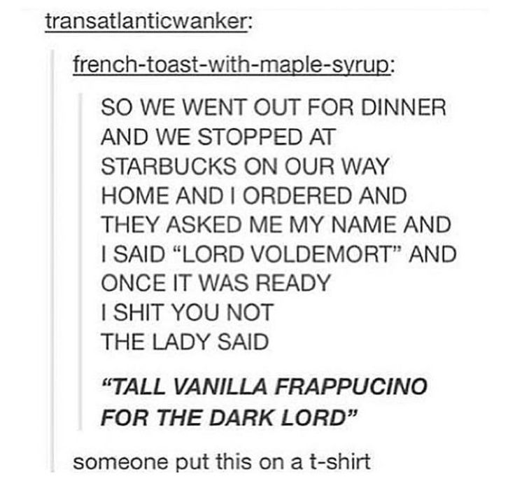 tall vanilla frappucino for the dark lord...