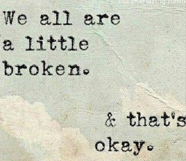 We all are a little broken & that's okay. #quote #quotes #cite #citation #citations #wisequotes #word #words #wisewords #saying #poems
