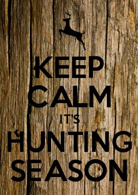KEEP CALM IT'S HUNTING SEASON