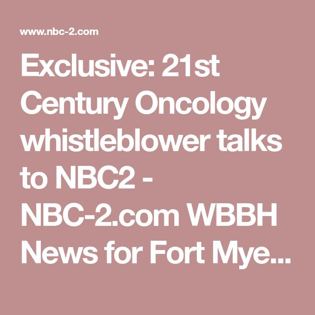 Exclusive: 21st Century Oncology whistleblower talks to NBC2 - NBC-2.com WBBH News for Fort Myers, Cape Coral & Naples, Florida