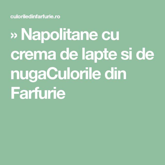 » Napolitane cu crema de lapte si de nugaCulorile din Farfurie