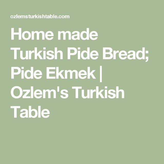 Home made Turkish Pide Bread; Pide Ekmek | Ozlem's Turkish Table