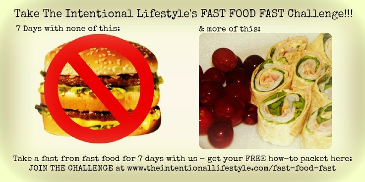 The Intentional Lifestyle is fasting fast food this coming week, for 7 days - we've put together a fabulous easy and affordable meal plan for you!!! Can you do it? Can you give up fast food for just one week? Get in on this FABULOUS challenge by visiting here: www.theintentionallifestyle.com/fast-food-fast: Fast Food