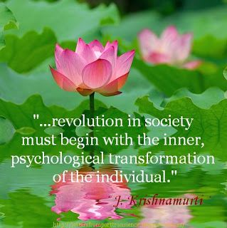 """""""...revolution in society must begin with the inner, psycological transformation of the individual """" · Jiddu Krishnamurti ·"""