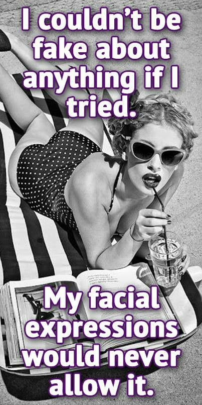 """Lol yes! Add """"resting bitch face"""" to the equation and it's a big ol mess."""