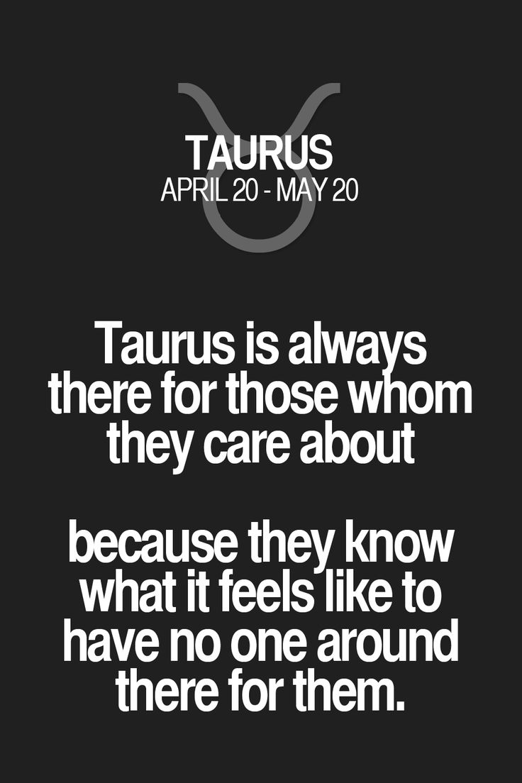 Taurus is always there for those whom they care about because they know what it feels like to have no one around there for them. Taurus | Taurus Quotes | Taurus Horoscope | Taurus Zodiac Signs