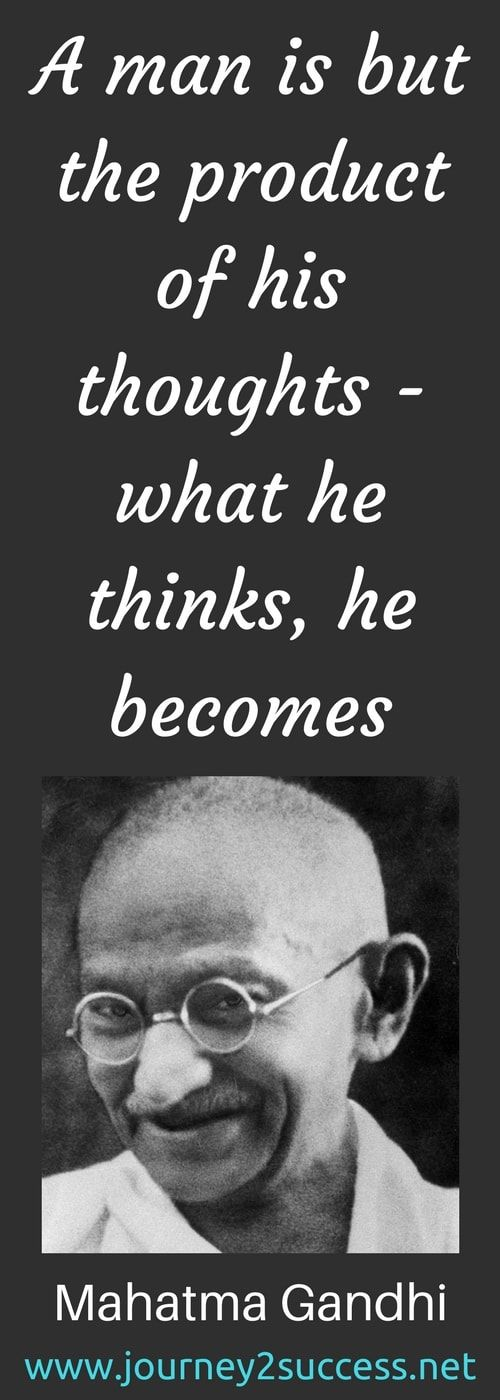 Famous Quotes A man is but the product of his thoughts. What he thinks, he becomes. - Mahatma Gandhi, 1869-1948.  Gandhi was the leader of the Indian independence movement against British rule. Employing nonviolent civil disobedience,he led India to independence and inspired movements for rights and freedom across the world