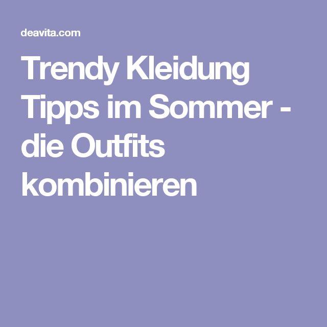 Trendy Kleidung Tipps im Sommer - die Outfits kombinieren