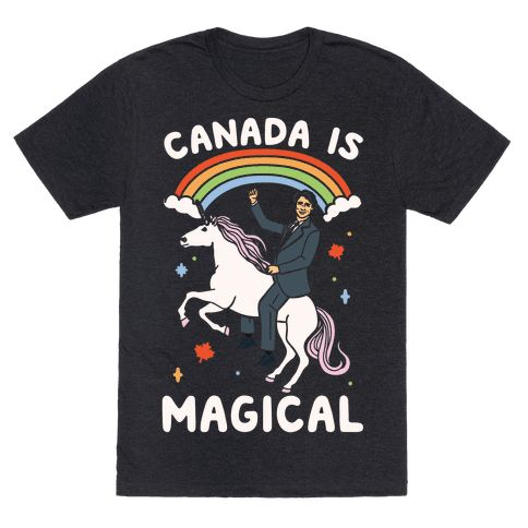 Canada Is Magical White Print  - Canada is magical! The prime minister looks like a prince, they have free health care and are progressive af! Show some love for Canada with this funny, whimsical Canada shirt, featuring Justin Trudeau riding a unicorn!