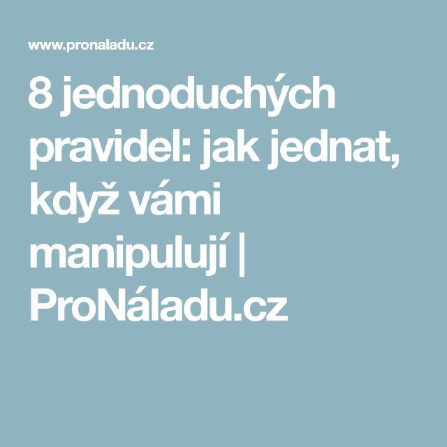 8 jednoduchých pravidel: jak jednat, když vámi manipulují   ProNáladu.cz