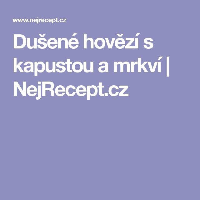 Dušené hovězí s kapustou a mrkví   NejRecept.cz