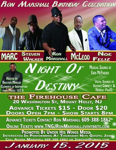 "Ron Marshall Birthday Celebration At The Thursday Nite Gospel Jam ""Night of Destiny"" Hosted by Brother Marcus Elements of Inspiration from Praise 103.9   Special Guest: Marc, Steven Walker, McLeod, Noe Feliz. Musical Sounds of Erek McFadden & Vocal Sounds of KatriceCornett & Highest Praise   Advance Tickets $15/Door $20. FOR ADVANCE TIX 609 388 1862 or www.TNGJRonMarshall.eventbrite.com  We're Looking Forward to Seeing You There!!! THE FIREHOUSE CAFE 20 Washington Street Mount Holly NJ…"