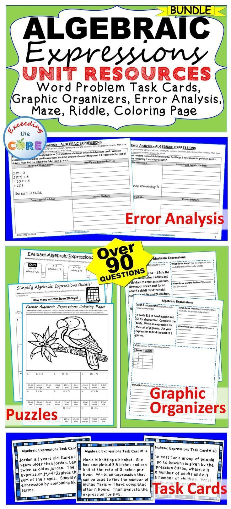 ALGEBRAIC EXPRESSIONS BUNDLE -  Include 40 task cards, 10 error analysis activities, 10 problem solving graphic organizers, 1 maze worksheet, 1 riddle worksheet, 1 coloring page activity (over 90 QUESTIONS). Perfect for warm-ups, spiral review, math stations, assessment prep &homework.  Topics :  Evaluating Algebraic Expressions,  Writing Algebraic Expressions,  Simplifying Expressions, Factoring Algebraic Expressions, 6th grade math common core 6.EE.1, 6.EE.2, 6.EE.3, 6.EE.4