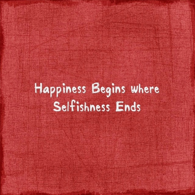 Happiness begins where selfishness ends