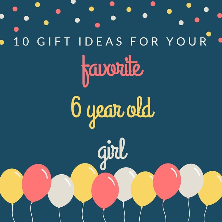 Great Gift Ideas For Your Favorite 6 Year Old Girl