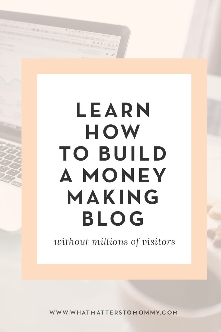 Build a money making blog without millions of visitors