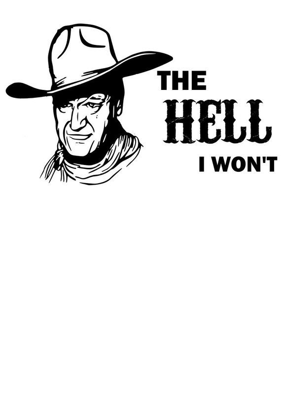 John Wayne The Hell I Wont Svg File Quote Cut File
